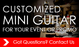 CUSTOMIZED MINI GUITAR FOR YOUR EVENT OR PROMO